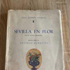 Libros de segunda mano: SEVILLA EN FLOR. GUÍA SENTIMENTAL. JOSÉ ANDRÉS VÁZQUEZ. SEVILLA, 1948. PAGS: 178. Lote 181902381