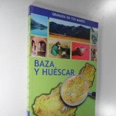 Libri di seconda mano: GRANADA EN TUS MANOS BAZA Y HUÉSCAR - IDEAL. Lote 182821490