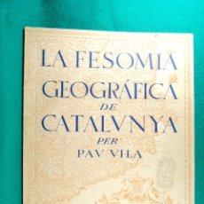 Libros de segunda mano: LA FESOMIA GEOGRAFICA DE CATALUNYA-PAU VILA-DEDICADA ALS HEROICS COMBATENTS ANTIFEIXISTES-1937. . Lote 182951263