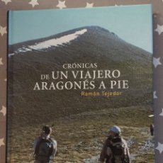 Libros de segunda mano: CRONICAS DE UN VIAJERO ARAGONES A PIE, RAMON TEJEDOR. Lote 183331283