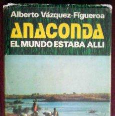 Libros de segunda mano: ANACONDA (ALBERTO VÁZQUEZ-FIGUEROA) FIRMADO - PRIMERA EDICIÓN. Lote 183413207