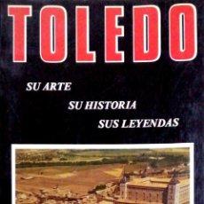 Libros de segunda mano: TOLEDO, SU ARTE, SU HISTORIA Y SUS LEYENDAS. POR JULIAN ABAD MARIGIL.. Lote 183637096