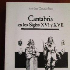 Libros de segunda mano: CANTABRIA EN LOS SIGLOS XVI Y XVII - JOSE LUIS CASADO SOTO. Lote 183659378