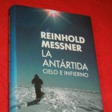 Libros de segunda mano: LA ANTARTIDA. CIELO E INFIERNO, DE REINHOLD MESSNER - 1994. Lote 183817426