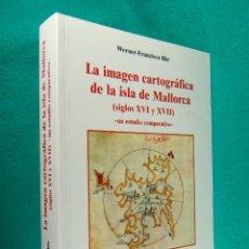 Libros de segunda mano: LA IMAGEN CARTOGRAFICA DE LA ISLA DE MALLORCA-SIGLOS XVI Y XVII-WERNER FRANCISCO BAR-2009-1ª EDICION. Lote 183887271