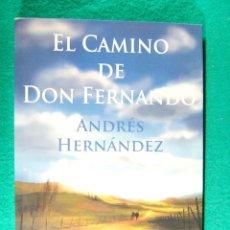 Libros de segunda mano: EL CAMINO DE DON FERNANDO-ANDRES HERNANDEZ-CIERTO PARALELISMO CON D. QUIJOTE -2013-1ª EDICION.. Lote 183947945