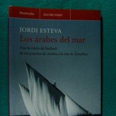 Libros de segunda mano: LOS ARABES DEL MAR-TRAS LA ESTELA DE SIMBAD DE ARABIA A ISLA DE ZANZIBAR-JORDI ESTEVA-2006-1ªEDICION. Lote 233578310