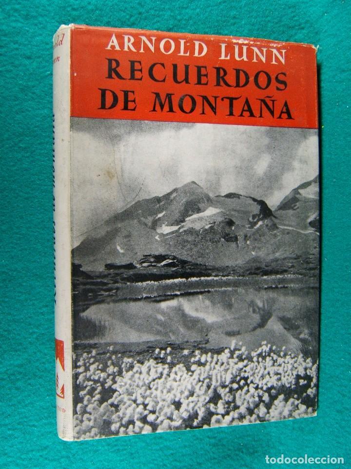RECUERDOS DE MONTAÑA-ARNOLD LUNN-ALPINISMO, YOSEMITA, GRAN CAÑON DEL COLORADO-1949-1ª EDICION. (Libros de Segunda Mano - Geografía y Viajes)