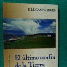 Libros de segunda mano: EL ULTIMO CONFIN DE LA TIERRA-E. LUCAS BRIDGES-TIERRA DE FUEGO-PATAGONIA-YAGANES-ARGENTINA-2000.. Lote 184008638