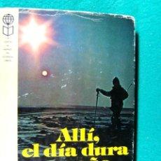 Libros de segunda mano: ALLI, EL DIA DURA UN AÑO-RELATO DE UN AÑO DE VIDA EN LA REGION ARTICA-A. E. MAXWELL E IVAR RUND-1978. Lote 287433988