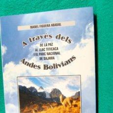 Libros de segunda mano: A TRAVES DELS ANDES BOLIVIANS-MANEL FIGUERA ABADAL-DE LA PAZ AL LLAC TITICACA, SAJAMA-2017-1ª EDICIO. Lote 184086867