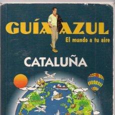 Libros de segunda mano: CATALUÑA - GUÍA AZUL TROTAMUNDOS - EL MUNDO A TU AIRE . Lote 184518330