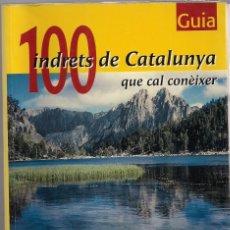 Libros de segunda mano: GUIA - 100 INDRETS DE CATALUNYA QUE CAL CONÈIXER - ACC - CEC - PÒTIC. Lote 184632453
