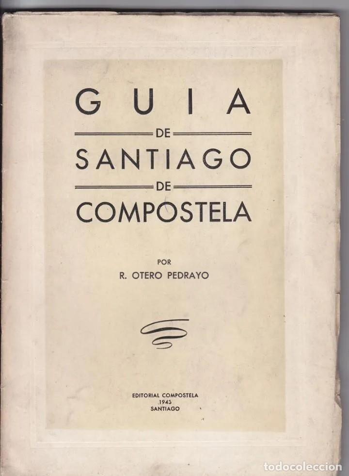 OTERO PEDRAYO - GUÍA DE SANTIAGO DE COMPOSTELA - 1943 - PRIMERA EDICIÓN - GALICIA (Libros de Segunda Mano - Geografía y Viajes)