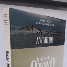 Libros de segunda mano: EL AGUJERO DE OZONO. ANTÁRTIDA. (JAVIER CACHO-Mª JESÚS SAINZ DE AJA). Lote 185999492
