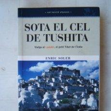Libros de segunda mano: SOTA EL CEL DE TUSHITA-VIATGE AL LADAKH, EL PETIT TIBET DE L'INDIA-ENRIC SOLER-2004-1ª EDICIO CATALA. Lote 186151063