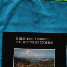 Libros de segunda mano: EL MEDIO FÍSICO Y BIOLÓGICO EN EL ARCHIPIÉLAGO DE CABRERA. Lote 187177697