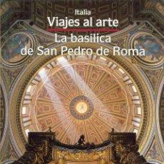 Libri di seconda mano: VIAJES AL ARTE. LA BASÍLICA DE SAN PEDRO DE ROMA.. Lote 188456348