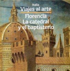 Libri di seconda mano: VIAJES AL ARTE. FLORENCIA, LA CATEDRAL Y EL BAPTISTERIO.. Lote 188456466