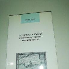 Libros de segunda mano: RAMON AMIGO, LLENGUATGE ENDINS, UN RECORREGUT HISTORIC PELS NOMS DE LLOC. Lote 190488233