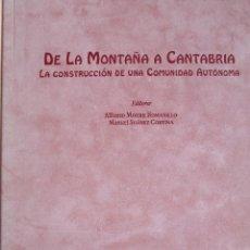 Libros de segunda mano: DE LA MONTAÑA A CANTABRIA - LA CONSTRUCCION DE UNA COMUNIDAD AUTONOMA. Lote 191081231