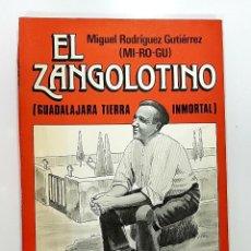 Libros de segunda mano: MIGUEL RODRIGUEZ GUTIERREZ (MI-RO-GU) - EL ZANGOLOTINO (GUADALAJARA TIERRA INMORTAL). 1986 NOVELA. Lote 210463927