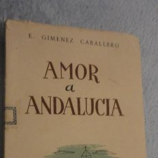 Livres d'occasion: GIMENEZ CABALLERO.AMOR A ANDALUCIA.MADRID 1944. Lote 191646005
