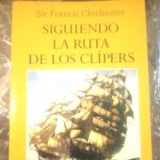 Libros de segunda mano: SIGUIENDO LA RUTA DE LOS CLIPERS, SIR FRANCIS CHICHESTER. Lote 191985182