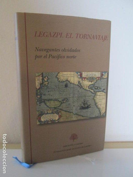 LEGAZPI. EL TORNAVIAJE. NAVEGANTES OLVIDADOS POR EL PACIFICO NORTE. FUNDACION JOSE ANTONIO DE CASTRO (Libros de Segunda Mano - Geografía y Viajes)