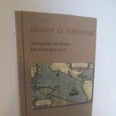 Libros de segunda mano: LEGAZPI. EL TORNAVIAJE. NAVEGANTES OLVIDADOS POR EL PACIFICO NORTE. FUNDACION JOSE ANTONIO DE CASTRO. Lote 192216915