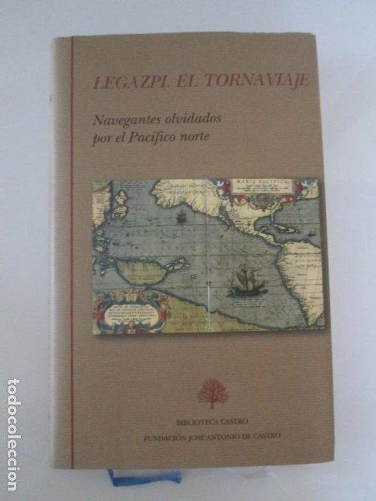 Libros de segunda mano: LEGAZPI. EL TORNAVIAJE. NAVEGANTES OLVIDADOS POR EL PACIFICO NORTE. FUNDACION JOSE ANTONIO DE CASTRO - Foto 6 - 192216915