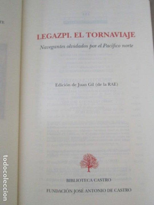 Libros de segunda mano: LEGAZPI. EL TORNAVIAJE. NAVEGANTES OLVIDADOS POR EL PACIFICO NORTE. FUNDACION JOSE ANTONIO DE CASTRO - Foto 8 - 192216915