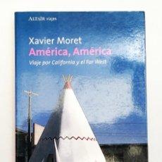 Livros em segunda mão: AMÉRICA, AMÉRICA - VIAJE POR CALIFORNIA Y EL FAR WEST - XAVIER MORET - ED. PENÍNSULA PRIMERA EDICIÓN. Lote 192293536