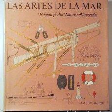 Libros de segunda mano: LAS ARTES DE LA MAR. ENCICLOPEDIA NÁUTICA ILUSTRADA - BARCELONA 1976 - MUY ILUSTRADO. Lote 192352495