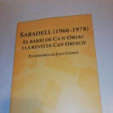 Libros de segunda mano: SABADELL 1966 - 1978 , EL BARRI DE CA N'ORIACH I LA REVISTA CAN ORIACH , EN MEMORIA DE JOAN GOMEZ. Lote 192845530