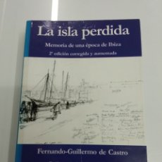 Libros de segunda mano: LA ISLA PERDIDA MEMORIA DE UNA EPOCA EN IBIZA FERNANDO GUILLERMO DE CASTRO. Lote 193829008