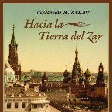 Libros de segunda mano: HACIA LA TIERRA DEL ZAR. TEODORO M. KALAW.-NUEVO. Lote 207080712