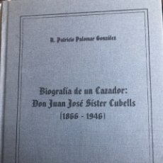 Libros de segunda mano: BIOGRAFÍA DE UN CAZADOR DON JUAN JOSÉ SISTER CUBELLS CAZA. Lote 194215491