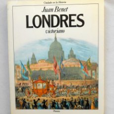 Libros de segunda mano: LONDRES VICTORIANO - JUAN BENET EDITORIAL PLANETA CIUDADES EN LA HISTORIA. Lote 194218077
