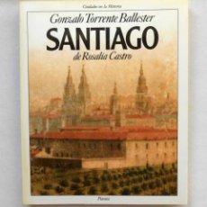 Libros de segunda mano: SANTIAGO DE ROSALIA DE CASTRO - GONZALO TORRENTE BALLESTER ED. PLANETA (COL CIUDADES EN LA HISTORIA). Lote 194219746