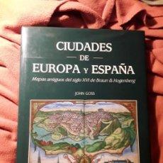 Libros de segunda mano: CIUDADES DE EUROPA Y ESPAÑA, DE JOHN GOSS. EXCELENTE ESTADO. MAPAS ANTIGUOS DEL S. XVI DE BRAUN Y.... Lote 194230265