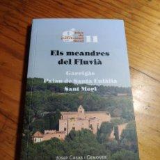 Libros de segunda mano: ELS MEANDRES DEL FLUVIÀ: GARRIGÀS PALAU DE SANTA EULÀLIA SANT MORI. JOSEP CASAS. VICTÒRIA SOLER.. Lote 194344227