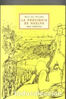 LA PROVINCIA DE HUELVA GUIA TURISTICA GUIA DEL VIAJERO (Libros de Segunda Mano - Geografía y Viajes)