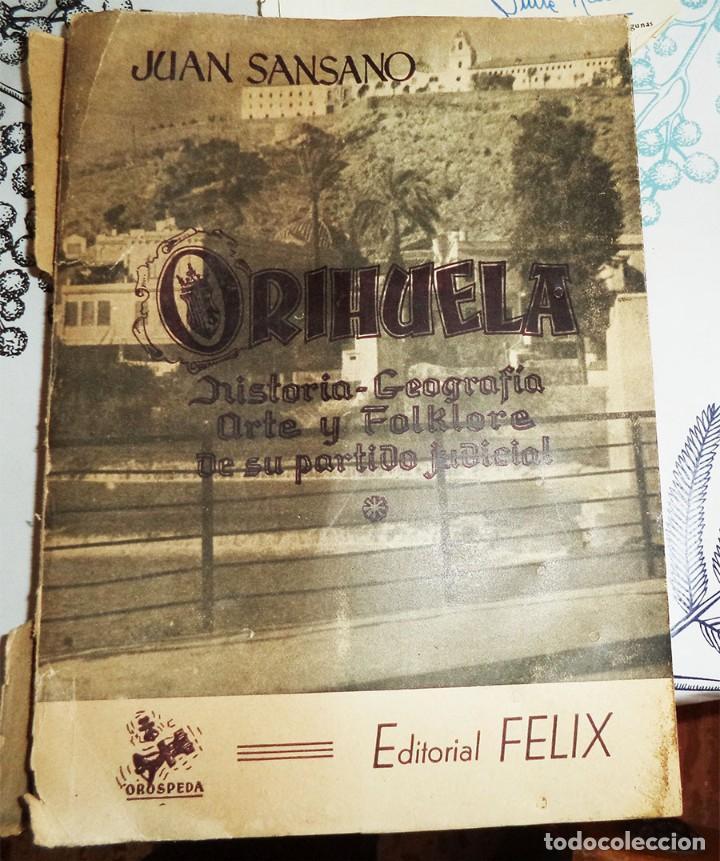 ORIHUELA HISTORIA GEOGRAFIA ARTE FOLKLORE DE SU PARTIDO JUDICIAL J SANSANO ED. FELIX 1ª EDICIÓN 1954 (Libros de Segunda Mano - Geografía y Viajes)