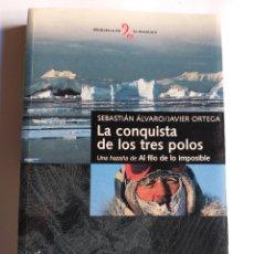 Libros de segunda mano: LA CONQUISTA DE LOS TRES POLOS . UNA HAZAÑA DE AL FILO DE LO IMPOSIBLE SEBASTIÁN ÁLV. RUTAS MONTAÑA. Lote 194552043