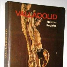 Libros de segunda mano: VALLADOLID POR MÁXIMO REGIDOR DE ED. EVEREST EN LEÓN 1975 3ª EDICIÓN. Lote 194620663