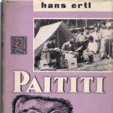 Libros de segunda mano: HANS ERTL : PAITITI. TRAS LAS HUELLAS DE LOS INCAS. (TRADUCCIÓN DE JUAN GODO. ED. LABOR, 1963). Lote 194623471