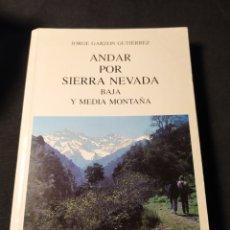 Libros de segunda mano: ANDAR POR SIERRA NEVADA: BAJA Y MEDIA MONTAÑA. JORGE GARZÓN GUTIÉRREZ. Lote 194640551