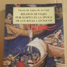 Libros de segunda mano: RELATOS DE VIAJES POR EGIPTO EN LA ÉPOCA DE LOS REYES CATÓLICOS ( VÍCTOR. Lote 194733987