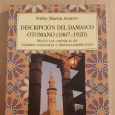 Libros de segunda mano: DESCRIPCIÓN DEL DAMASCO OTOMANO 1807-1920 ( PABLO MARTÍN ASUERO ). Lote 194736887
